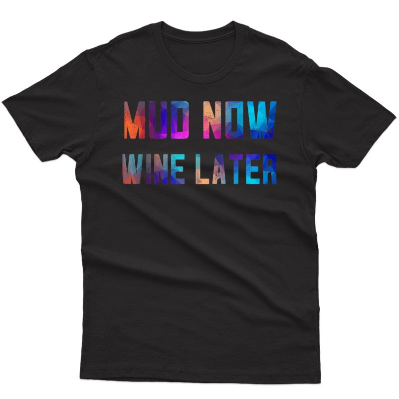 Mud Now Wine Later Pink Shirt Quad 4 Wheeler Mudding Offroad T-shirt