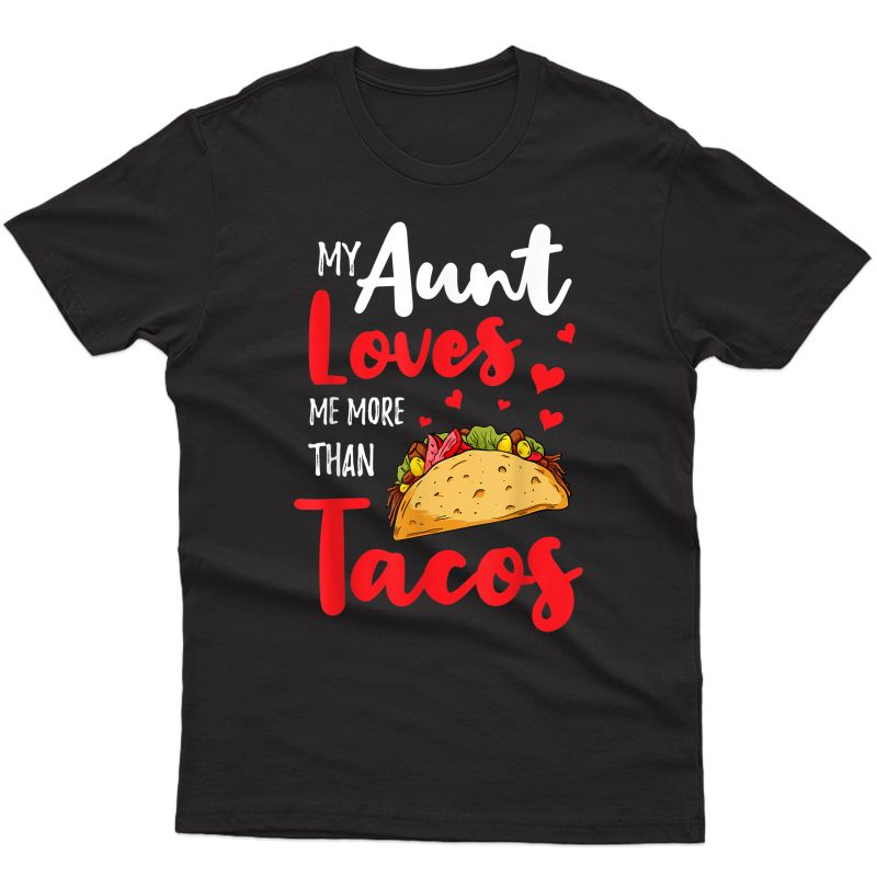 My Aunt Loves Me More Than Tacos For Mexican Girls T-shirt