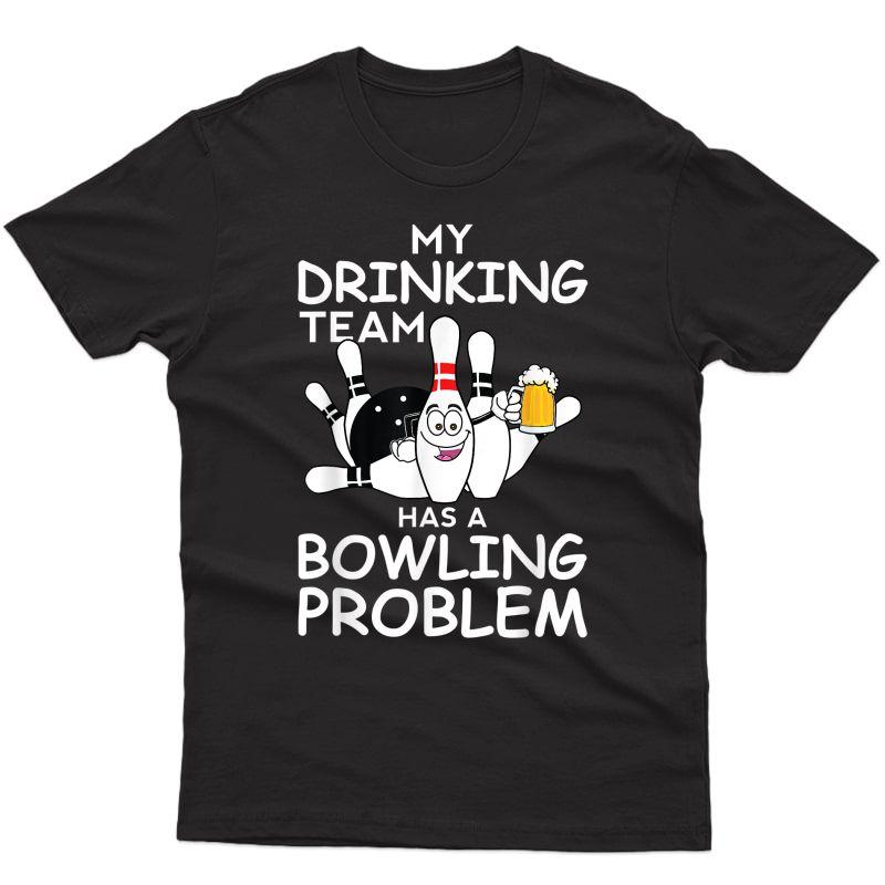 My Drinking Team Has A Bowling Problem Funny Dad Bowl Strike T-shirt