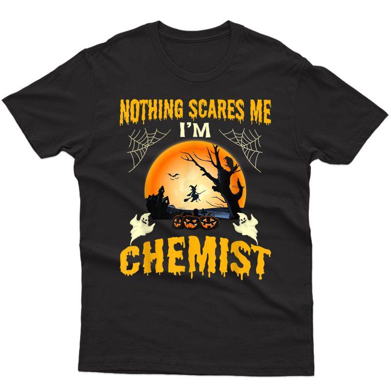 Nothing Scares Me I'm Chemist Halloween T-shirt