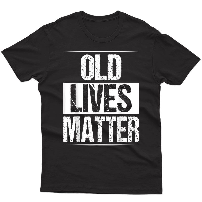 Old Lives Matter 40th 50th 60th Birthday Gifts For T-shirt