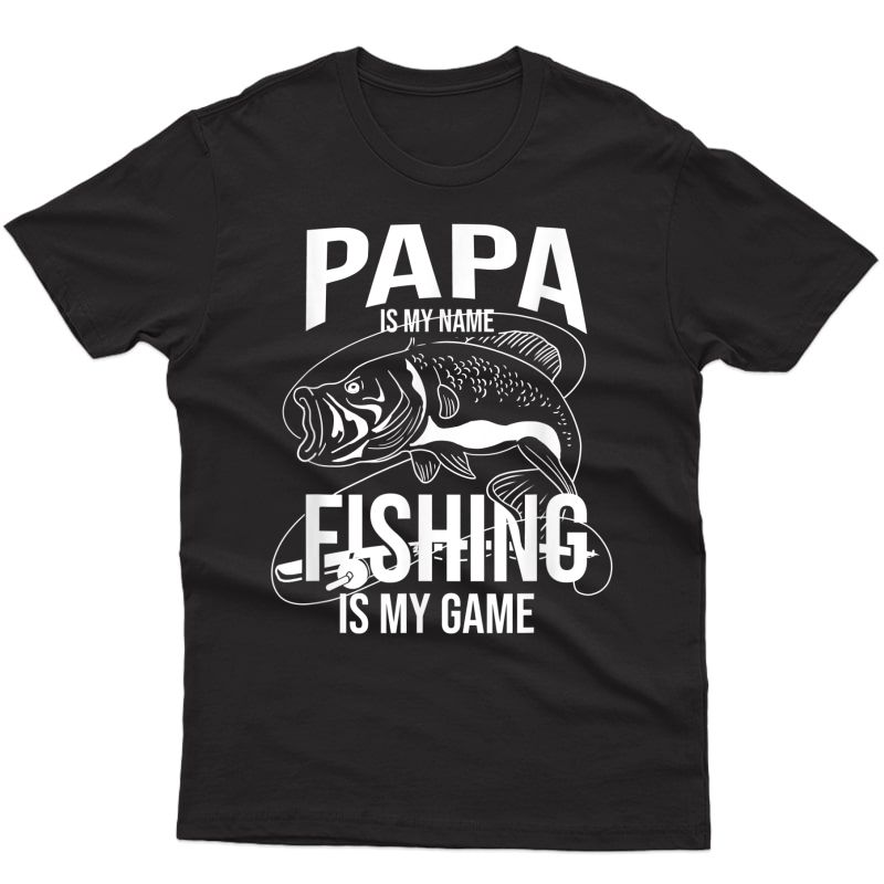 Papa Is My Name Fishing Is My Game Fathers Day Fishing T-shirt