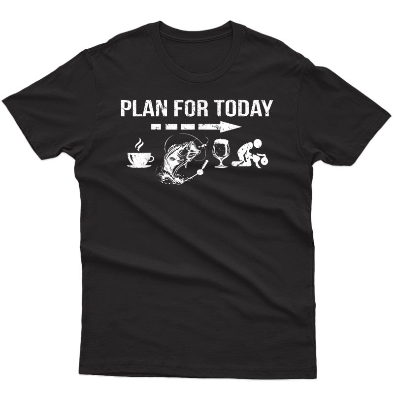 Plan For Today Coffee Fishing Beer Sex Tshirt &