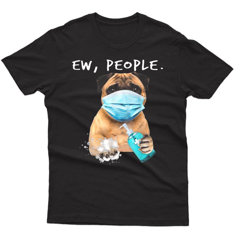 Pug Ew People Dog Wearing A Face Mask T-shirt