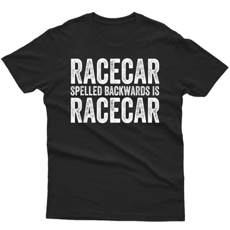 Racecar For Gift Mechanic Fast Race Car Racing Funny T-shirt