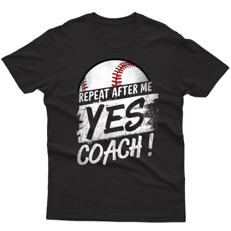 Repeat After Me Yes Coach T Shirt Baseball Funny Sport Gifts