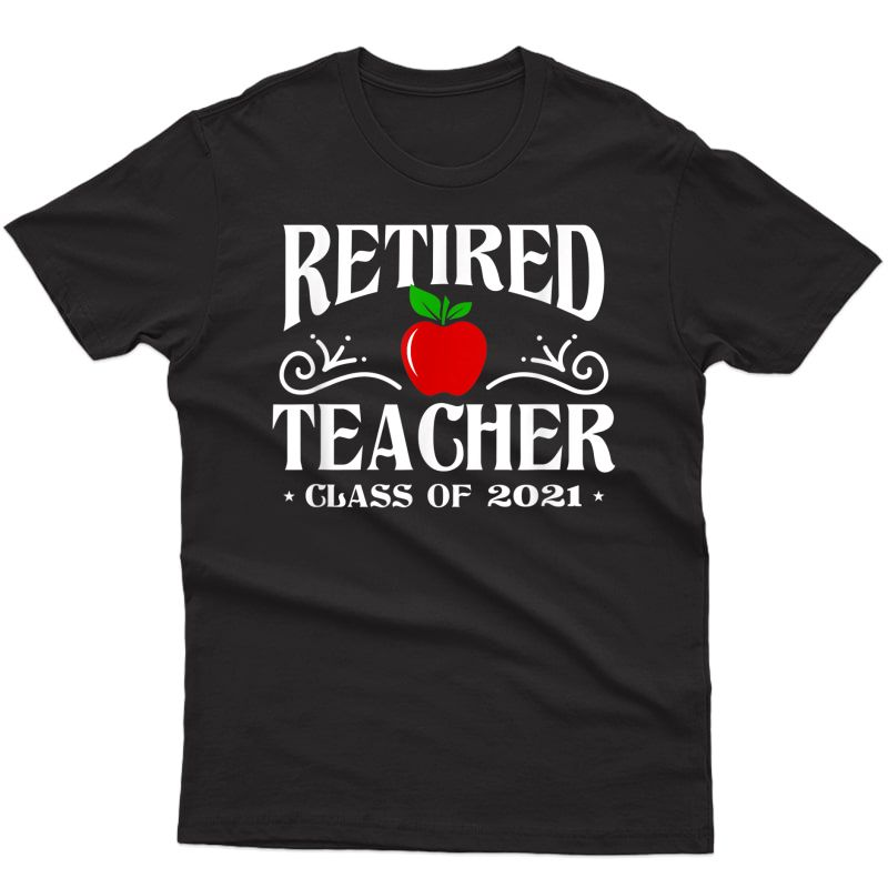 Retired Tea Class Of 2021 Retiret Gifts T-shirt