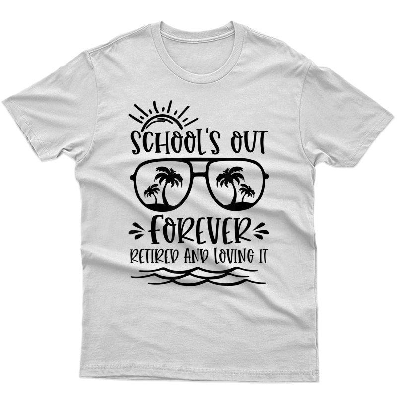 School's Out Forever Retired & Loving It Tea Retiret T-shirt