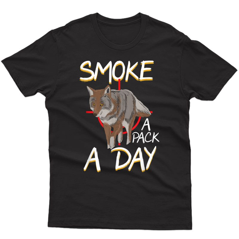 Smoke A Pack A Day Coyote Hunting Jackal Wolf T-shirt