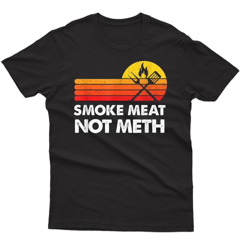 Smoke Meat Brisket Not Meth Quote Bbq Gift Home Cook Dad T-shirt