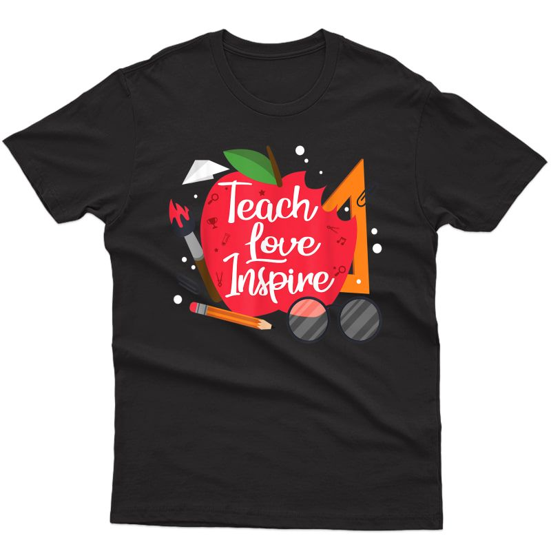 Teach, Love, Inspire Tea Motivational Appreciation Gift T-shirt