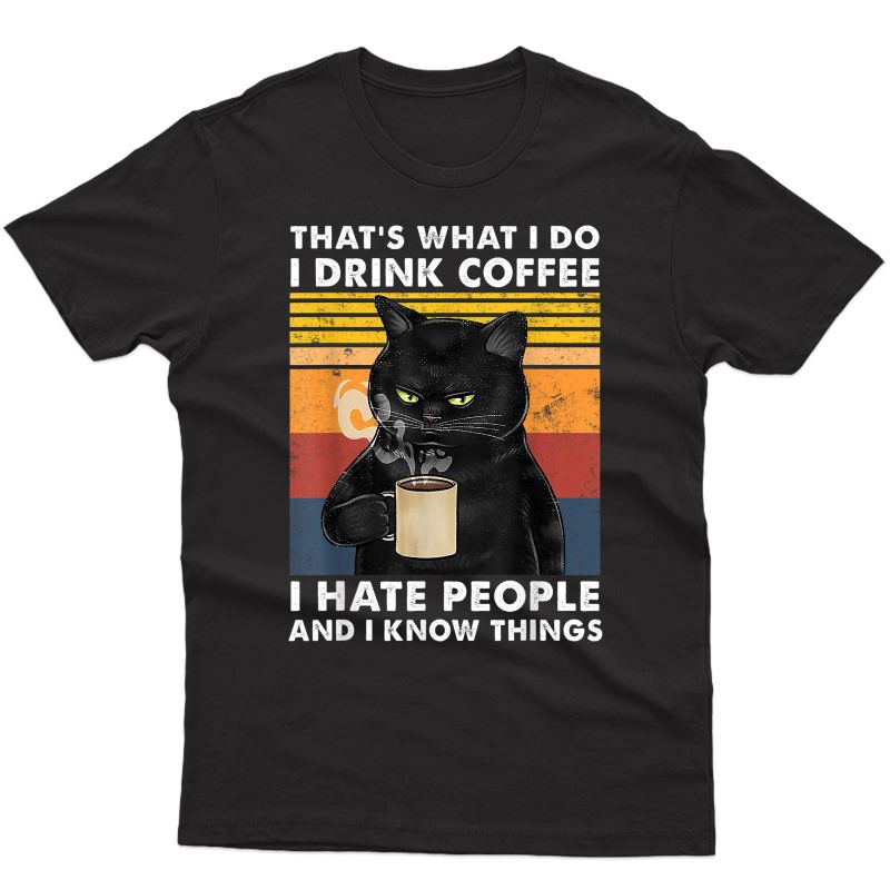 That's What I Do I Drink Coffee I Hate People Black Cat T-shirt