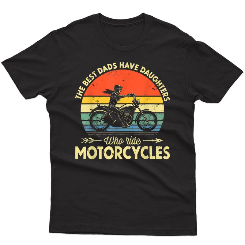The Best Dads Have Daughters Who Ride Motorcycles Daddy T-shirt