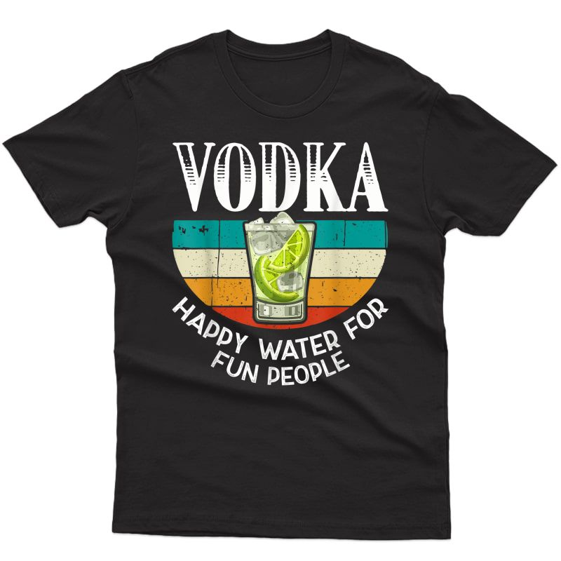 Vodka Happy Water For Fun People - Alcohol Retro Vintage T-shirt