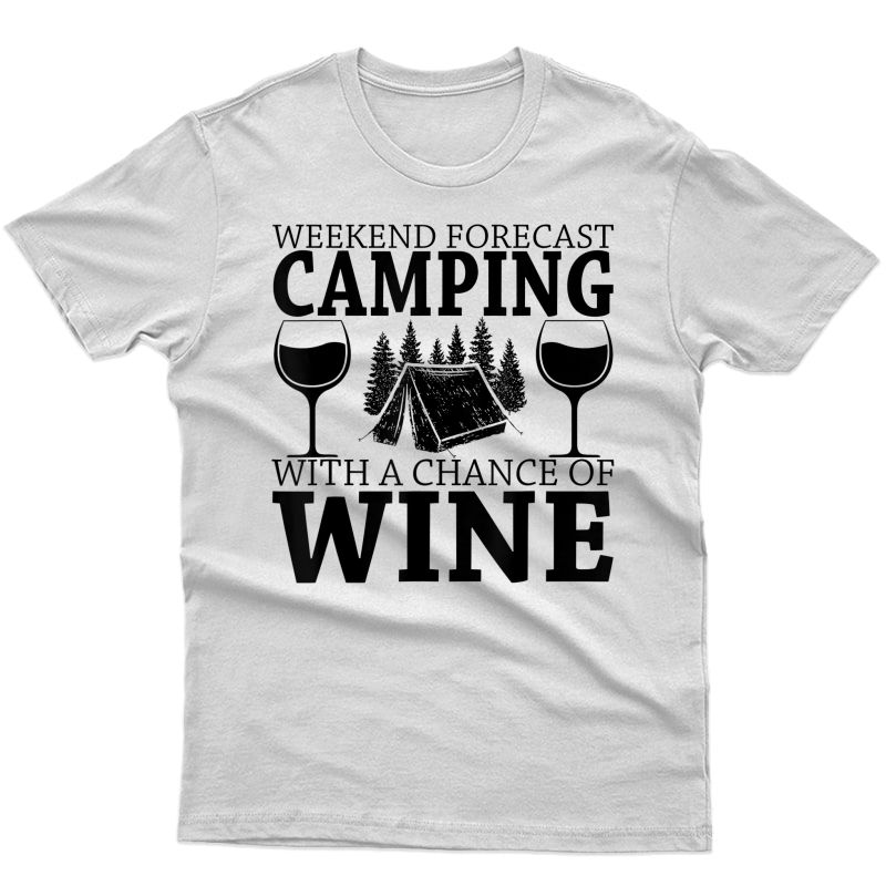 Weekend Forecast Camping With A Chance Of Wine T-shirt