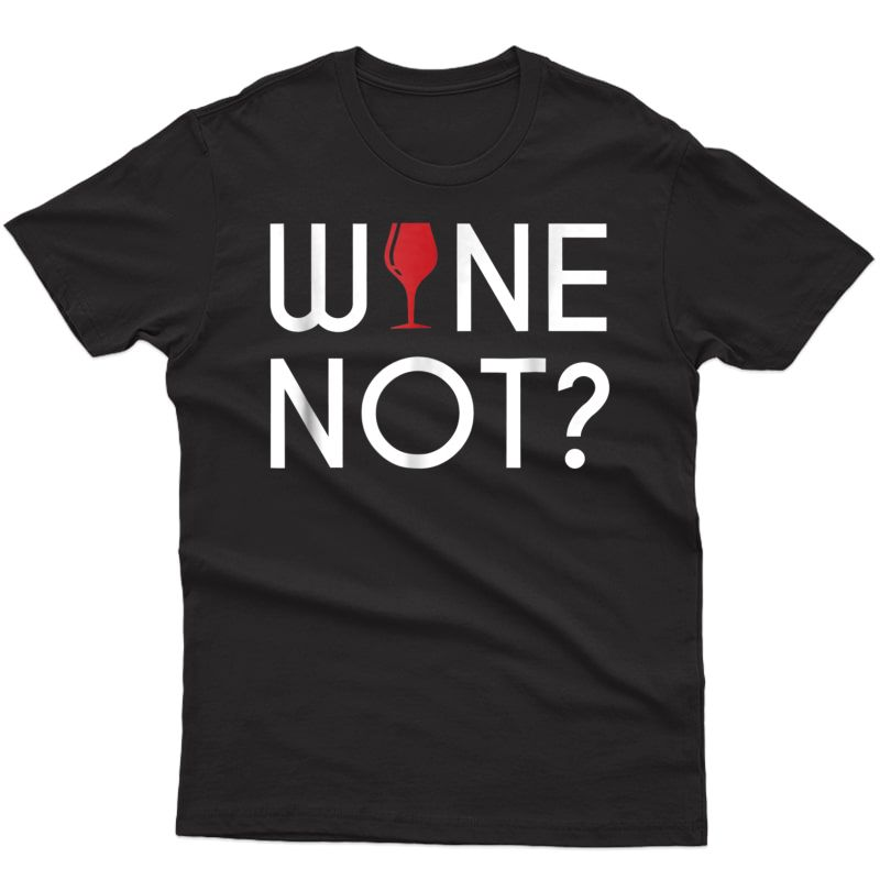 Wine Not? T-shirt | Funny Wine Shirt