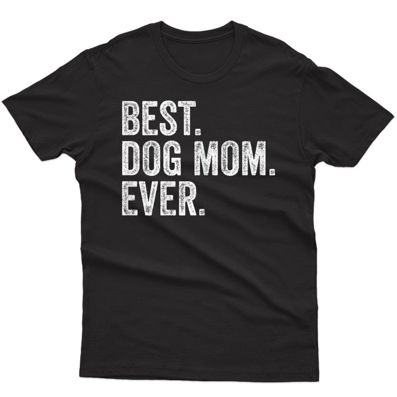 Best Dog Mom Ever Funny T-shirt