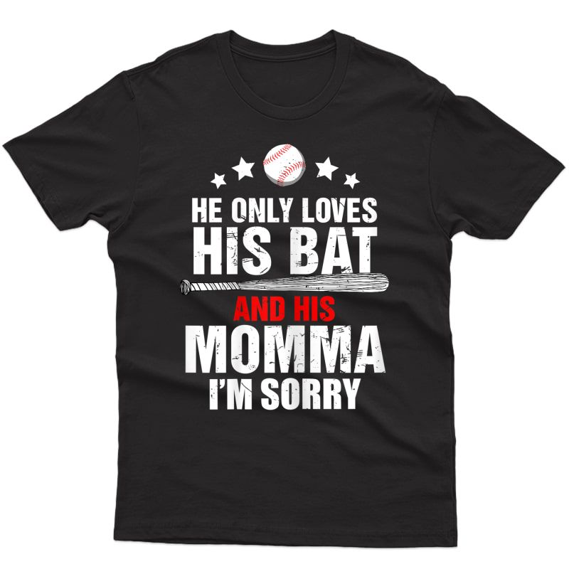 He Only Loves His Bat And His Momma T-shirt Baseball Mom Tee
