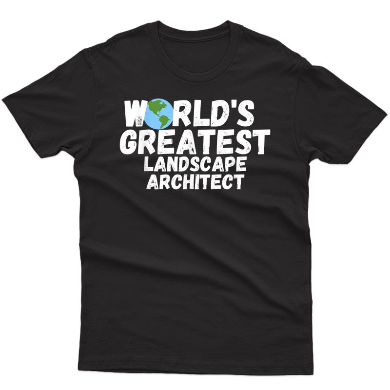 World's Greatest Landscape Architect Gift T-shirt