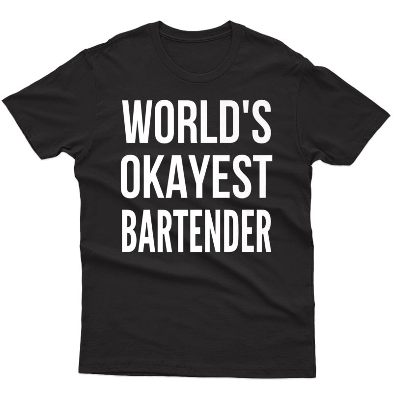 World's Okayest Bartender Tee | Funny Bar Gift T-shirt