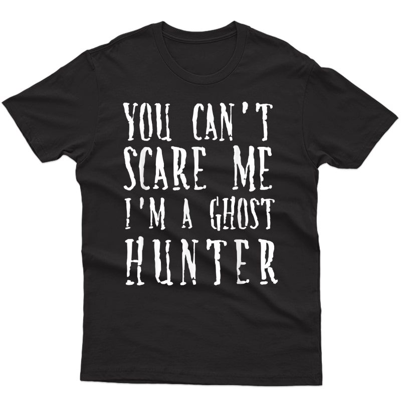 You Can't Scare Me I'm A Ghost Hunter Halloween T-shirt